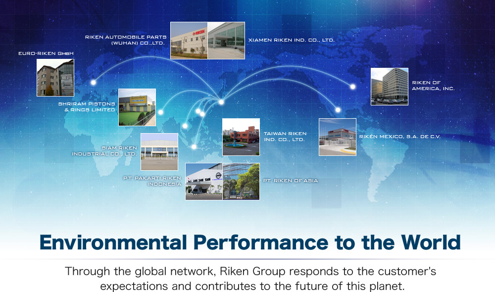 Environmental Performance to the World | Through the global network, Riken Group responds to the customer's expectations and contributes to the future of this planet.